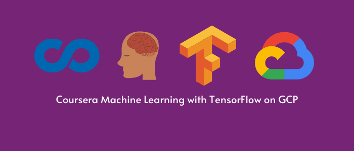 Coursera Machine Learning with TensorFlow on GCP