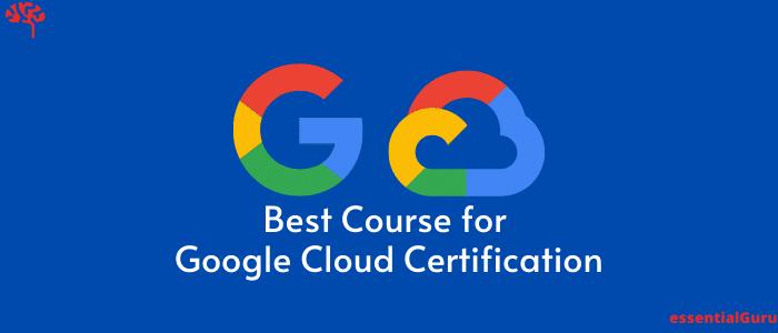 11+ Best Course for Google Cloud Certification 2020