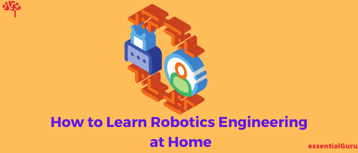 How to Learn Robotics Engineering at Home