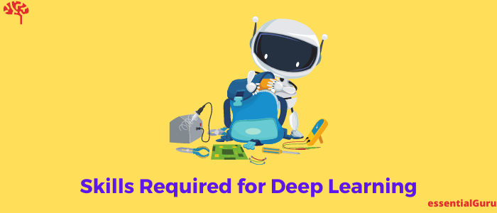 Which Skills Required for Deep Learning?