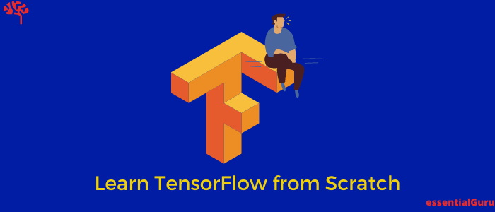How to Learn TensorFlow from Scratch 2021