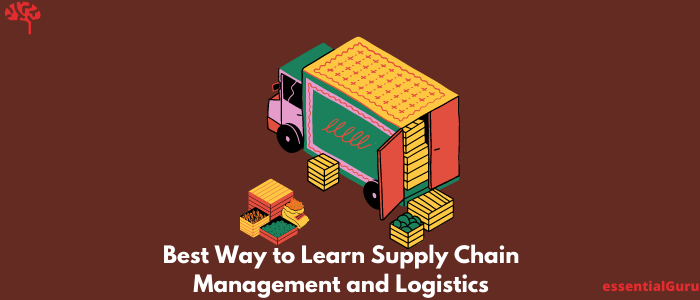 Best Way to Learn Supply Chain Management and Logistics